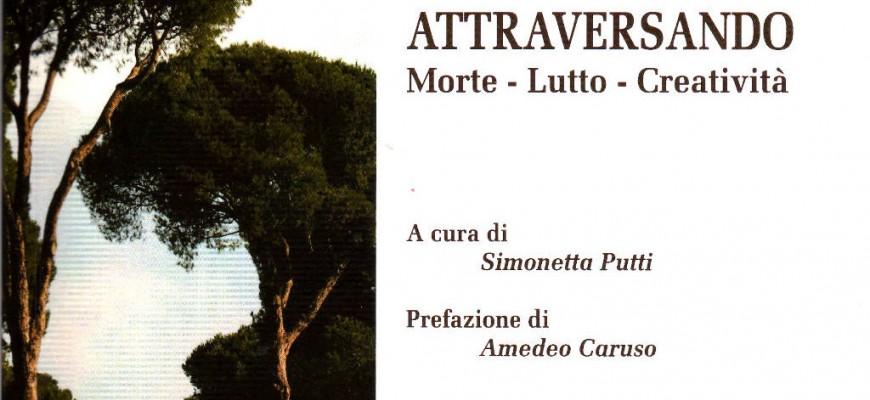 Attraversando - Morte, Lutto, Creatività - a cura di Simonetta Putti